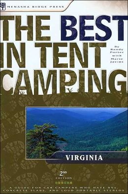 The Best in Tent Camping - Virginia: A Guide for Car Campers Who Hate RVs, Concrete Slabs, and Loud Portable Stereos