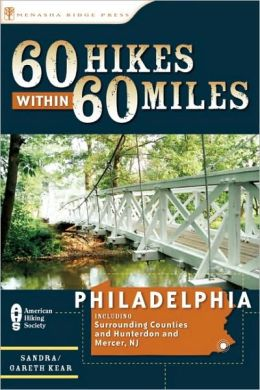 60 Hikes Within 60 Miles: Philadelphia, Including Surrounding Counties and Hunterdon and Mercer, NJ
