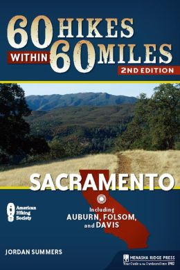 60 Hikes Within 60 Miles, Second Edition: Sacramento: Including Auburn, Folsom, and Davis