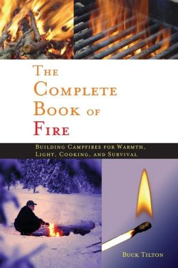 The Complete Book of Fire: Building Campfires for Warmth, Light, Cooking, and Survival