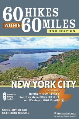60 Hikes Within 60 Miles: New York City: Including northern New Jersey, southwestern Connecticut, and western Long Island Christopher Brooks and Catherine Brooks