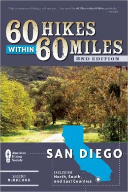 60 Hikes Within 60 Miles: San Diego: Including North, South and East Counties