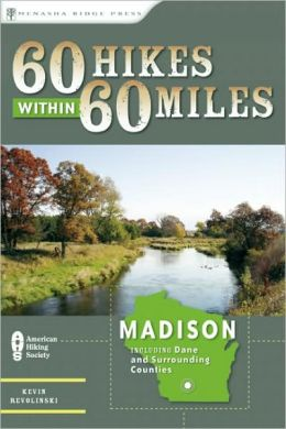 60 Hikes within 60 Miles: Madison: Including Dane and Surrounding Countries