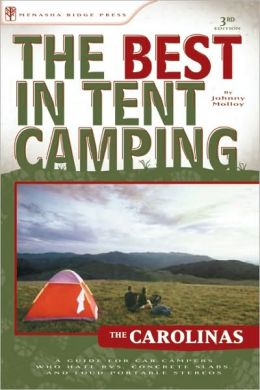 The Best in Tent Camping - The Carolinas: A Guide for Car Campers Who Hate RVs, Concrete Slabs, and Loud Portable Stereos