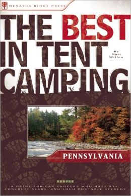 The Best in Tent Camping: Pennsylvania: A Guide for Car Campers Who Hate RVs, Concrete Slabs, and Loud Portable Stereos