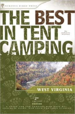 The Best in Tent Camping: West Virginia: A Guide for Car Campers Who Hate RVs, Concrete Slabs, and Loud Portable Stereos