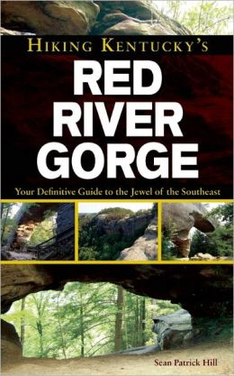 Hiking Kentucky's Red River Gorge: Your Definitive Guide to the Jewel of the Southeast Sean Patrick Hill