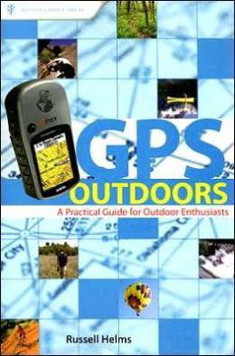 GPS Outdoors: A Practical Guide for Outdoor Enthusiasts