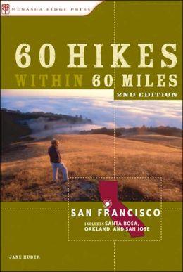 60 Hikes Within 60 Miles: San Francisco: Including Santa Rosa, Oakland, and San Jose