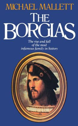 The Borgias: The Rise and Fall of a Renaissance Dynasty