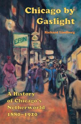 Chicago by Gaslight: A History of Chicago's Underworld, 1880-1920