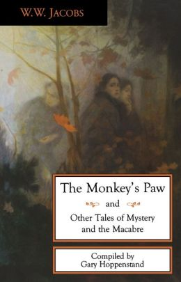 Monkey's Paw The: AND OTHER TALES OF MYSTERY AND THE MACAB