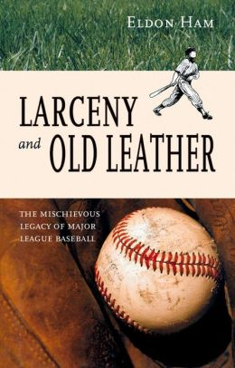 Larceny and Old Leather: The Mischievous Legacy of Major League Baseball