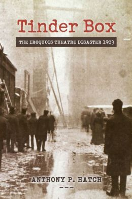 Tinder Box: The Iroquois Theater Disaster 1903