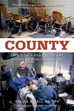 COUNTY: Life, Death & Politics at Chicago's Public Hospital