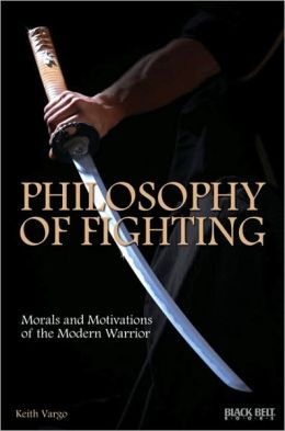 The Philosophy of Fighting: Morals and Motivations of the Modern Warrior