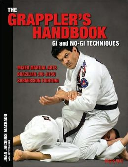 The Grappler's Handbook: Gi and No-Gi Techniques: Mixed Martial Arts, Brazilian Jiu-Jitsu, Submission Fighting
