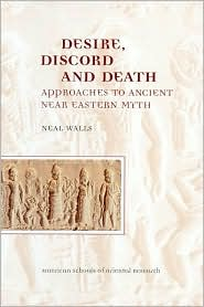 Desire, Discord and Death: Approaches to Near Eastern Myth