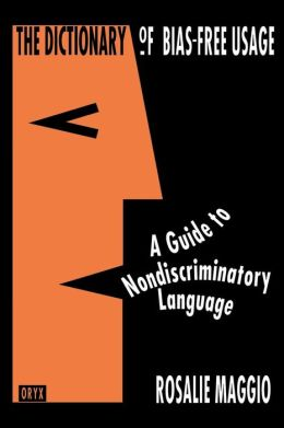 The Dictionary of Bias-Free Usage: A Guide to Nondiscriminatory Language