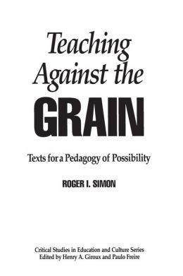 Teaching Against the Grain: Texts for a Pedagogy of Possibility