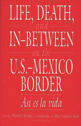 Life, Death, and In-Between on the U.S.-Mexico Border: Asi es la vida