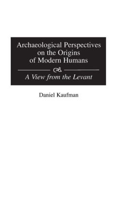 Archaeological Perspectives on the Origins of Modern Humans: A View from the Levant
