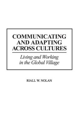 Communicating and Adapting Across Cultures: Living and Working in the Global Village