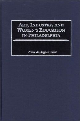 Art, Industry, And Women's Education In Philadelphia
