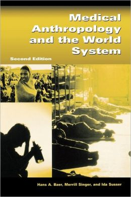 Medical Anthropology and the World System: Second Edition