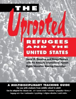 The Uprooted: Refugees and the United States: A Multidisciplinary Teaching Guide