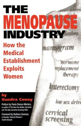 The Menopause Industry: How the Medical Establishment Exploits Women