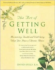The Art of Getting Well: Maximizing Health and Well-Being When You Have a Chronic Illness