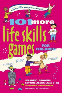 101 More Life Skills Games for Children: Learning, Growing, Getting Along (Ages 9-15)