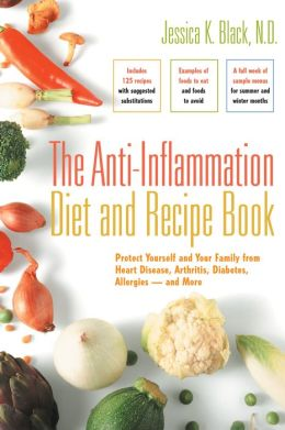 The Anti-Inflammation Diet and Recipe Book: Protect Yourself and Your Family from Heart Disease, Arthritis, Diabetes, Allergies ? and More