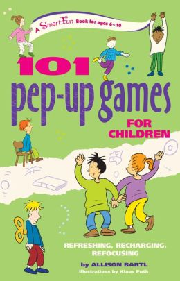 101 Pep-up Games for Children: Refreshing, Recharging, Refocusing