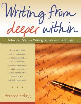 Writing from Deeper Within: Advanced Steps in Writing Fiction and Life Stories