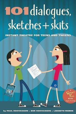 101 Dialogues, Sketches and Skits: Instant Theatre for Teens and Tweens