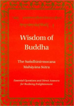 Wisdom of Buddha: The Samdhinirmocana Sutra