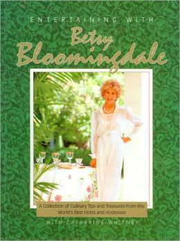 Entertaining with Betsy Bloomingdale: A Collection of Culinary Tips and Treasures from the World's Best Hosts and Hostesses
