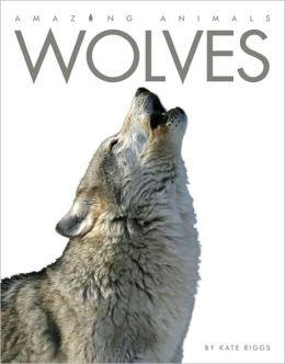 Amazing Animals: Wolves