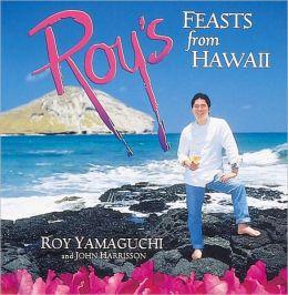 Roy's Feasts from Hawaii: A Culinary Tour of the Hawaiian Islands