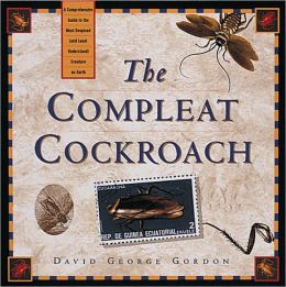 Compleat Cockroach: A Comprehensive Guide to the Most Despised (and Least Understood) Creature on Earth