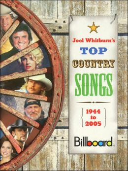 Billboard Presents Joel Whitburn's Top Country Songs 1944-2005: Billboard Presents Joel Whitburn's