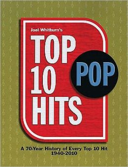 Top 10 Pop Hits: A 70-Year History of Every Top 10 Hit, 1940-2010