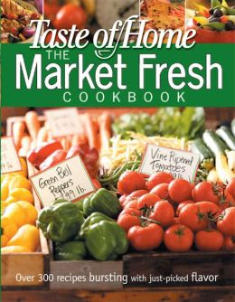 Taste of Home Market Fresh Cookbook