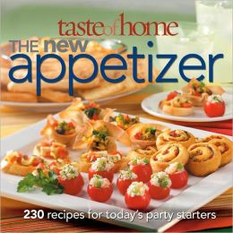 Taste of Home: The New Appetizer: 250 Recipes for Today's Party Starters