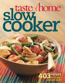 Taste of Home: Slow Cooker: 325 Recipes for Today's One-Pot Meals