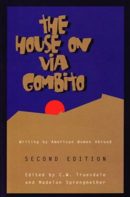 The House on Via Gombito, Second Edition: Writing by American Women Abroad