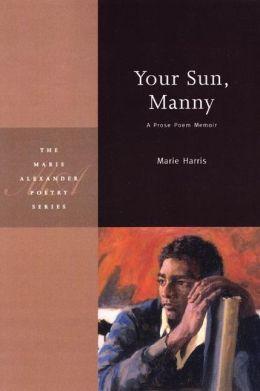Your Sun, Manny: A Prose Poem Memoir