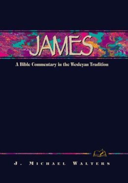 James: A Bible Commentary in the Wesleyan Tradition
